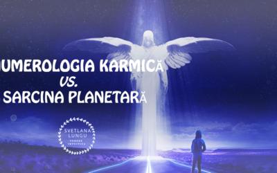 Numerologia karmică vs. Sarcina Planetară