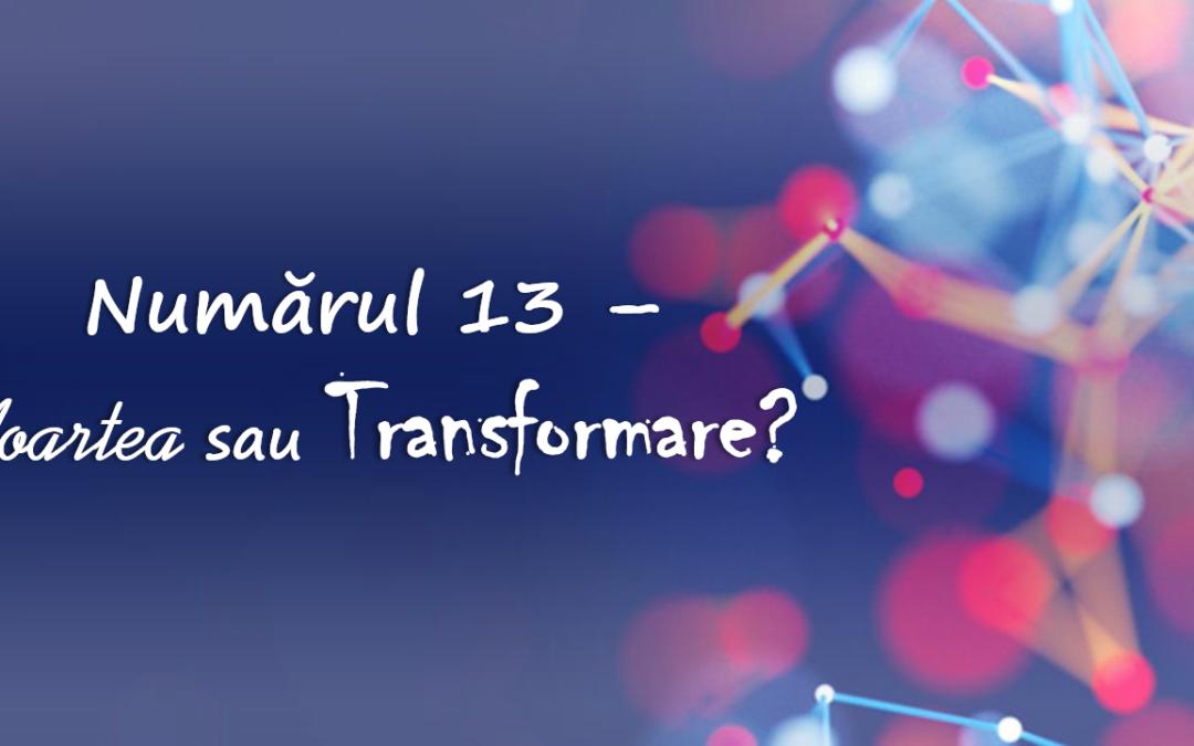 Numărul 13 – Moartea sau Transformare?